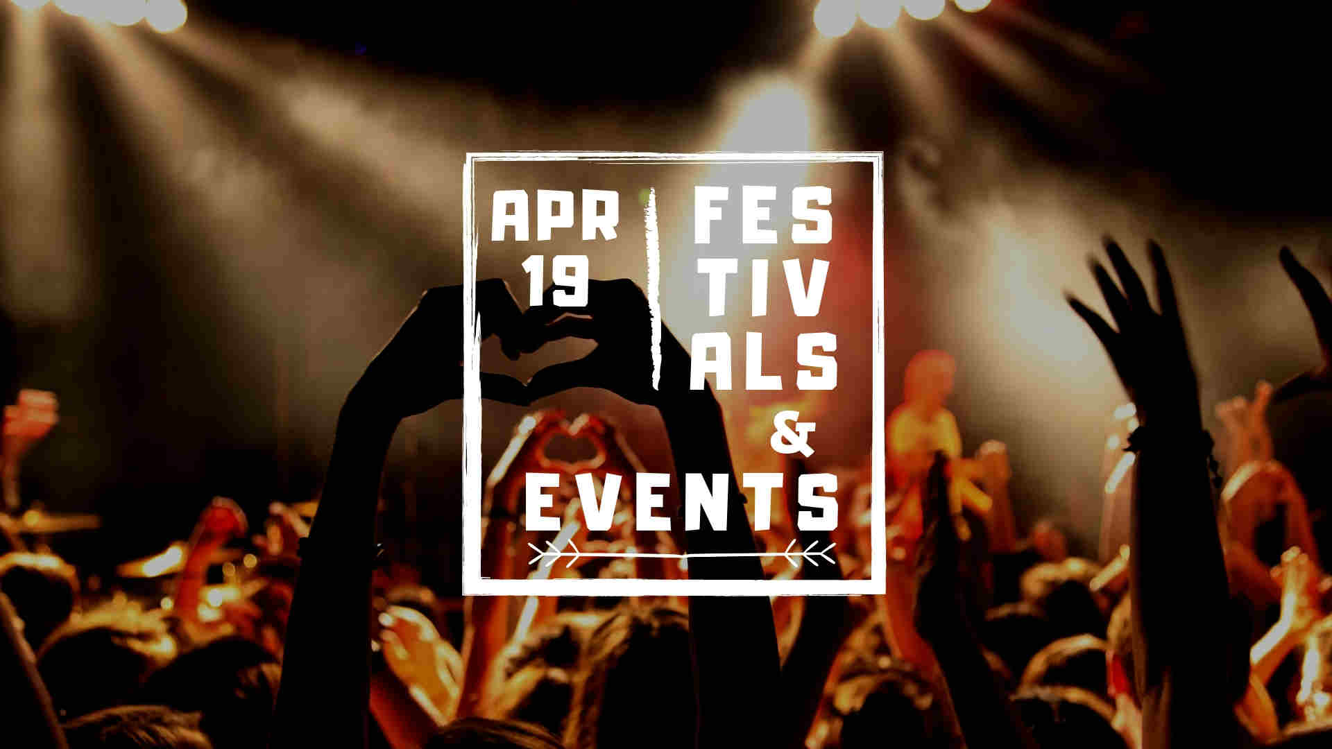 Festivals And Events In Europe – April 2019